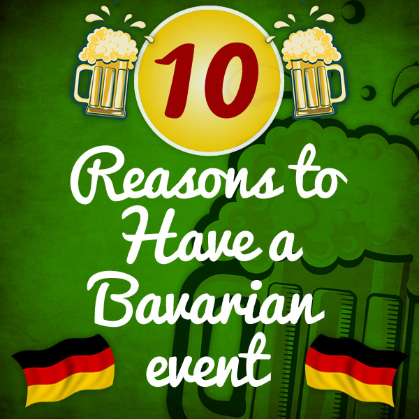 10 Reasons to Have  Bavarian Event